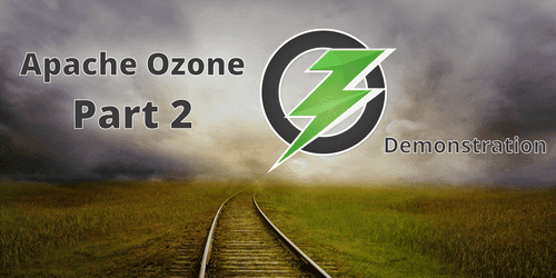 Hadoop Ozone part 2: tutorial and getting started of its features